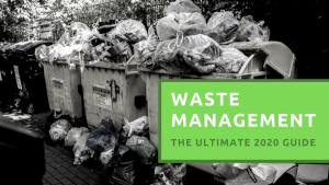 Waste Management The Ultimate 2020 Guide